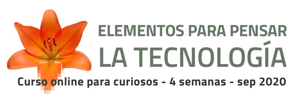 Elementos para pensar la tecnología - curso por Martín Parselis