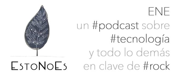 EstoNoEs (ENE) podcast tecnologia Martin Parselis
